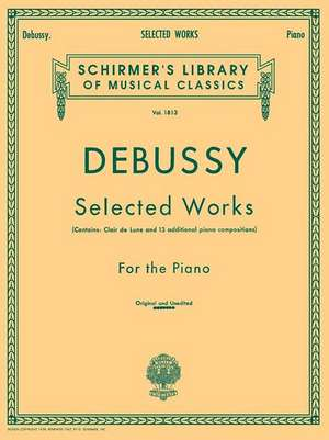 Selected Works for Piano: Schirmer Library of Classics Volume 1813 Piano Solo de Claude Debussy