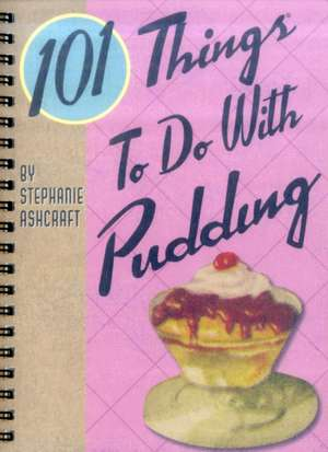 101 Things to Do with Pudding