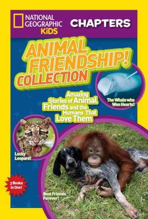 Animal Friendship! Collection:  Amazing Stories of Animal Friends and the Humans Who Love Them de National Geographic Kids