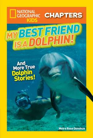 National Geographic Kids Chapters: My Best Friend is a Dolphin! de Moira Rose Donohue