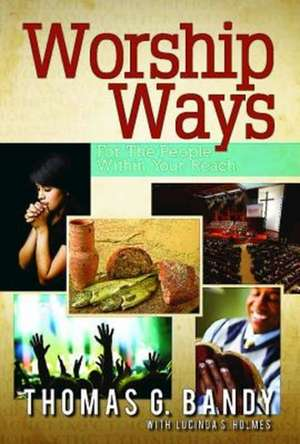 Worship Ways for the People Within Your Reach de Thomas G. Bandy