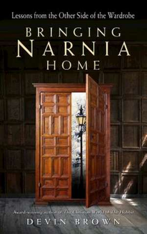Bringing Narnia Home de Devin Brown