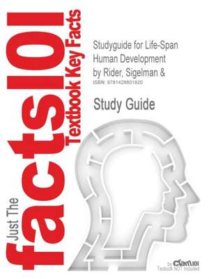Studyguide for Life-Span Human Development by Rider, Sigelman &, ISBN 9780534553500 de 4th Edition Sigelman and Rider