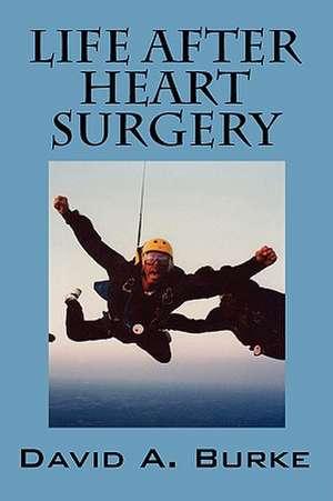 Life After Heart Surgery de David A. Burke