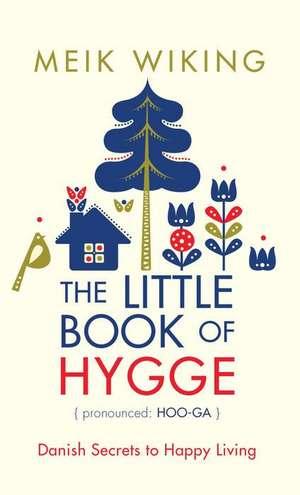 The Little Book of Hygge: Danish Secrets to Happy Living de Meik Wiking