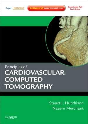 Principles of Cardiac and Vascular Computed Tomography de Stuart J. Hutchison