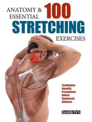 Anatomy and 100 Essential Stretching Exercises de Guillermo Seijas Albir