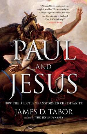 Paul and Jesus:  How the Apostle Transformed Christianity de Dr. Tabor, James D.