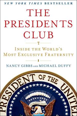 The Presidents Club: Inside the World's Most Exclusive Fraternity de Nancy Gibbs
