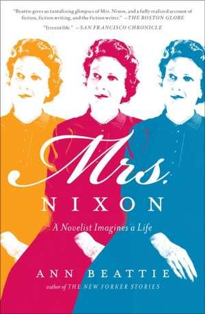 Mrs. Nixon:  A Novelist Imagines a Life de Ann Beattie