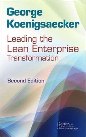 Leading the Lean Enterprise Transformation de George Koenigsaecker