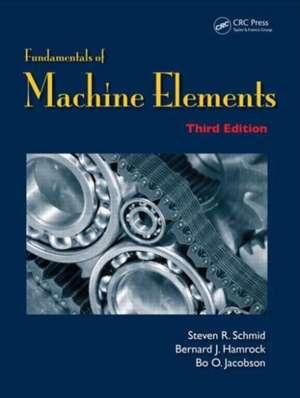 Fundamentals of Machine Elements de Steven R. (University of Notre Dame Indiana.) Schmid