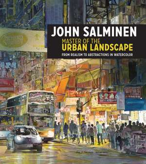 John Salminen - Master of the Urban Landscape:  From Realism to Abstractions in Watercolor de John Salminen