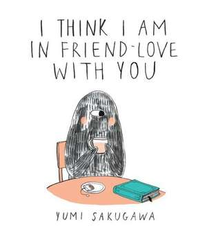 I Think I Am in Friend-Love with You de Yumi Sakugawa