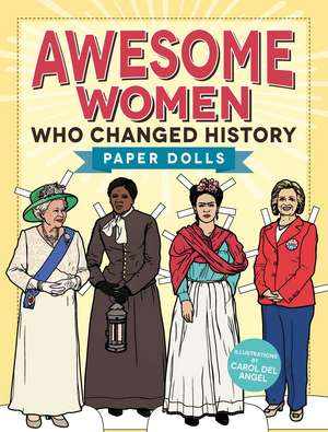 Awesome Women Who Changed History: Paper Dolls de Carol del Angel