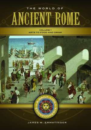 The World of Ancient Rome [2 Volumes]:  A Daily Life Encyclopedia de James W. Ermatinger