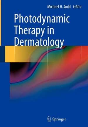 Photodynamic Therapy in Dermatology de Michael H. Gold