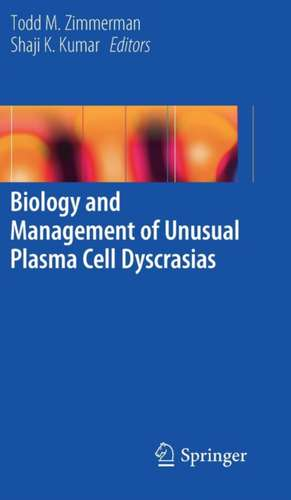 Biology and Management of Unusual Plasma Cell Dyscrasias imagine