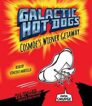 Galactic Hot Dogs 1:  Cosmoe's Wiener Getaway de Max Brallier