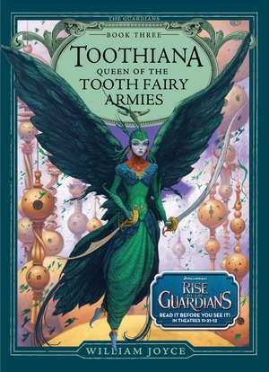 Toothiana, Queen of the Tooth Fairy Armies de William Joyce