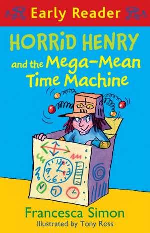 Horrid Henry Early Reader: Horrid Henry and the Mega-Mean Time Machine de Francesca Simon