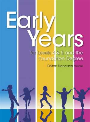 Early Years for Levels 4 & 5 and the Foundation Degree de Francisca Veale