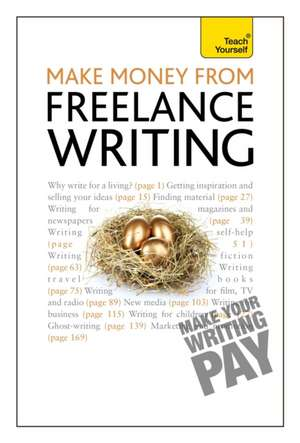 Make Money from Freelance Writing: A Teach Yourself Creative Writing Guide