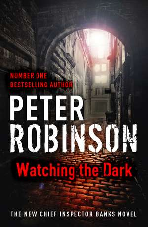 Watching the Dark de Peter Robinson