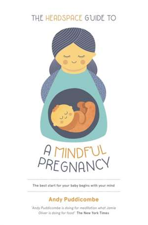The Headspace Guide To...A Mindful Pregnancy de Andy Puddicombe