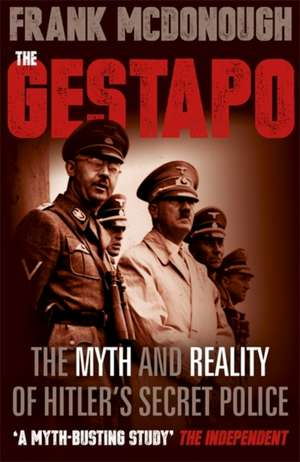 The Gestapo: The Myth and Reality of Hitler's Secret Police de Frank McDonough