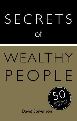 Secrets of Wealthy People:  50 Techniques to Get Rich de David Stevenson