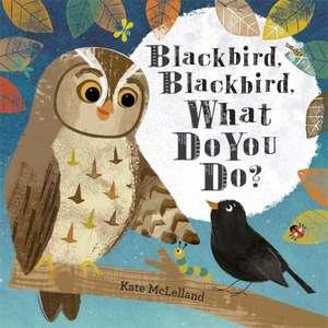 Blackbird, Blackbird, What Do You Do? de Kate McLelland