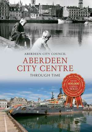 Aberdeen City Centre Through Time de Aberdeen City Council