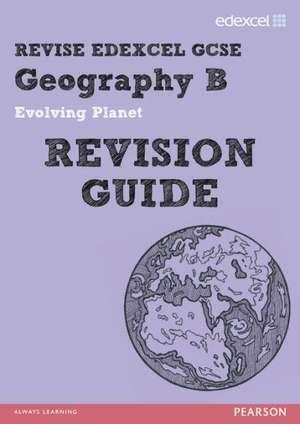 REVISE Edexcel: Edexcel GCSE Geography B Evolving Planet Revision Guide