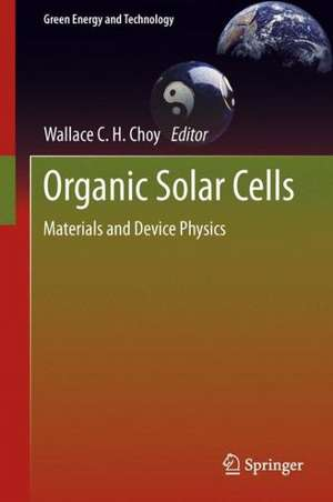 Organic Solar Cells: Materials and Device Physics de Wallace C. H. Choy