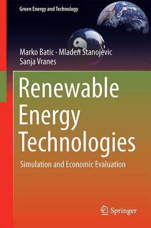 Renewable Energy Technologies: Simulation and Economic Evaluation de Marko Batic