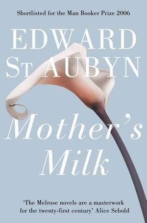 Mother's Milk de Edward St Aubyn