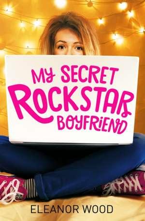My Secret Rockstar Boyfriend de Eleanor Wood