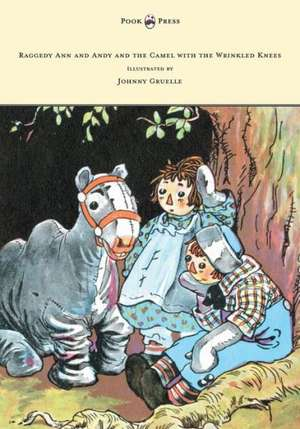 Raggedy Ann and Andy and the Camel with the Wrinkled Knees - Illustrated by Johnny Gruelle de Johnny Gruelle