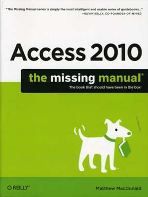 Access 2010: The Missing Manual de Matthew Macdonald