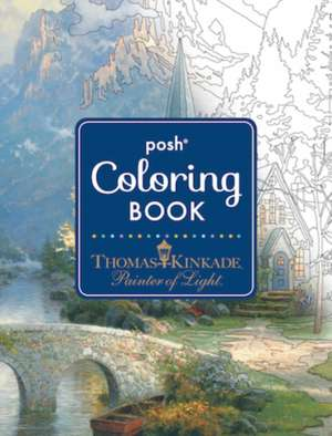 Posh Adult Coloring Book: Thomas Kinkade Designs for Inspiration & Relaxation de Thomas Kinkade