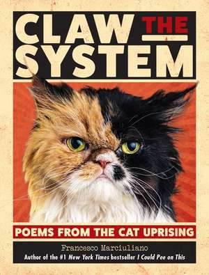 Claw the System: Poems from the Cat Uprising de Francesco Marciuliano