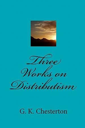 Three Works on Distributism de G. K. Chesterton