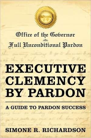 Executive Clemency by Pardon de Simone R. Richardson