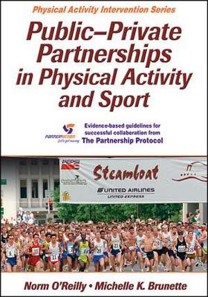 Public-Private Partnerships in Physical Activity and Sport de Norman OReilly