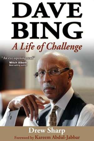 Dave Bing:  A Life of Challenge de Drew Sharp