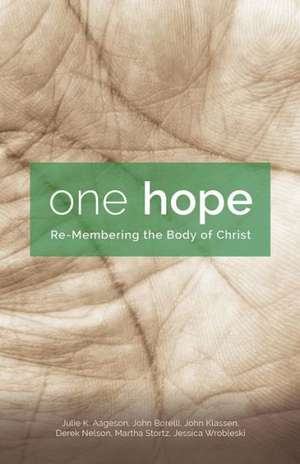 One Hope:  Re-Membering the Body of Christ de Julie K. Aageson