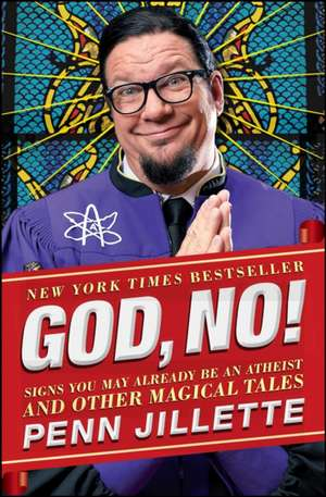 God, No!:  Signs You May Already Be an Atheist and Other Magical Tales de Penn Jillette