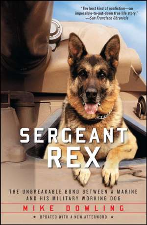 Sergeant Rex:  The Unbreakable Bond Between a Marine and His Military Working Dog de MIKE DOWLING