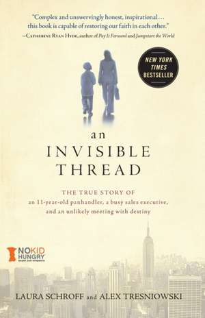 An Invisible Thread:  The True Story of an 11-Year-Old Panhandler, a Busy Sales Executive, and an Unlikely Meeting with Destiny de Laura Schroff